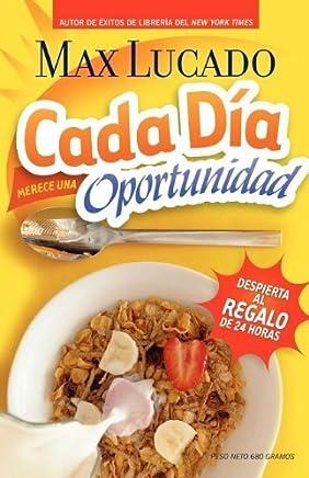 Cada d?-a merece una oportunidad: Despierta al regalo de 24 horas (Spanish Edition) by Max Lucado (2007-05-01)
