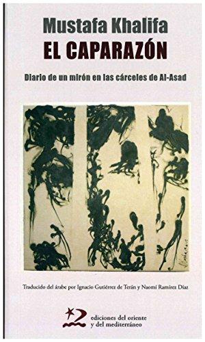 El caparazón. Diario de un mirón en las cárceles de Al-Asad (sociedades del oriente y del mediterráneo)