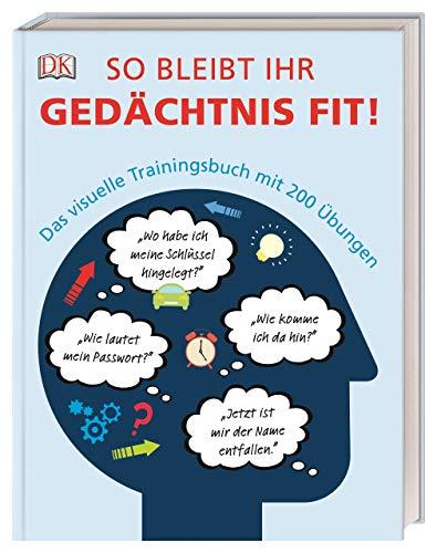 So bleibt Ihr Gedächtnis fit!: Das visuelle Trainingsbuch mit 200 Übungen