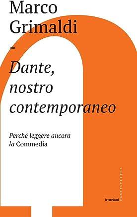Dante, nostro contemporaneo: Perché leggere ancora la Commedia