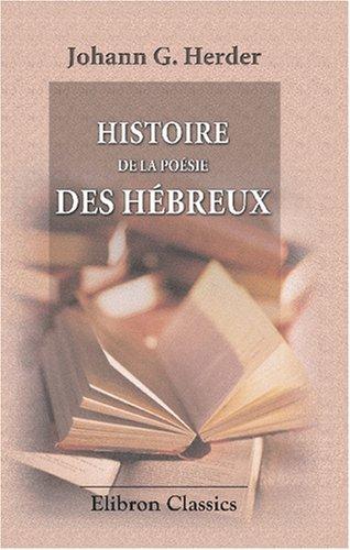 Histoire de la poésie des Hébreux: Traduit de l'allemand pour la première fois, et précédée d'une notice sur Herder par Mme la baronne A. de Carlowitz