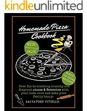 Homemade Pizza Cookbook: Have Fun to Create Crunchy and Fragrant Pizza and Focaccias With Your Home Hoven and Make Your Family Happy