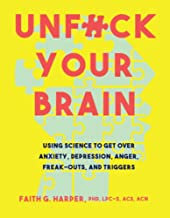 Unfuck Your Brain: Getting Over Anxiety, Depression, Anger, Freak-Outs, and Triggers with..