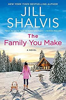 The Family You Make: A Novel (The Sunrise Cove Series Book 1) by [Jill Shalvis]