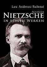 Friedrich Nietzsche in seinen Werken: Mit 2 Bildern und 3 facsimilirten Briefen Nietzsches