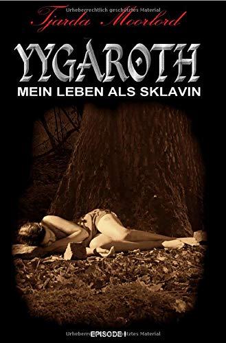 Yygaroth / Yygaroth - Episode 1: Mein Leben als Sklavin