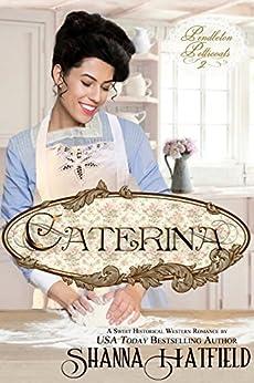 Caterina: (Sweet Western Historical Romance) (Pendleton Petticoats Book 2) by [Shanna Hatfield]