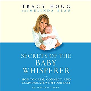 Secrets of the Baby Whisperer     How to Calm, Connect, and Communicate with Your Baby              Written by:                                                                                                                                 Tracy Hogg                               Narrated by:                                                                                                                                 Tracy Hogg                      Length: 2 hrs and 30 mins     16 ratings     Overall 4.4