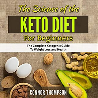 The Science of the Keto Diet for Beginners: The Complete Ketogenic Guide to Weight Loss and Health                   By:                                                                                                                                 Connor Thompson                               Narrated by:                                                                                                                                 Pat O'Brien                      Length: 2 hrs and 13 mins     30 ratings     Overall 4.9