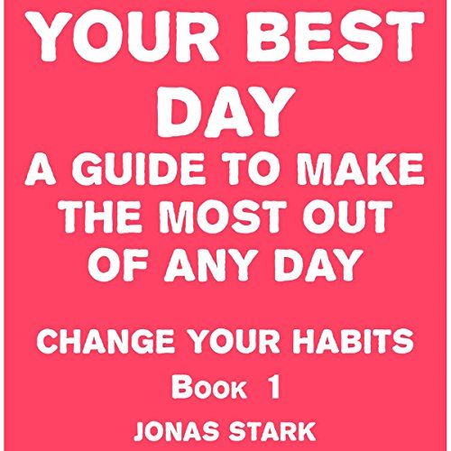 Your Best Day: A Guide to Make the Most Out of Any Day cover art