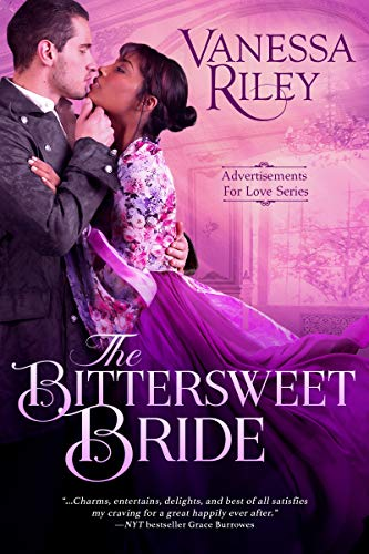 A riveting, beautifully written, exquisitely detailed historical romance: <em>The Bittersweet Bride (Advertisements for Love Book 1) </em>by Vanessa Riley