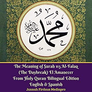 The Meaning of Surah 113 Al-Falaq (The Daybreak) El Amanecer from Holy Quran Bilingual Edition, English & Spanish                   By:                                                                                                                                 Jannah Firdaus Mediapro                               Narrated by:                                                                                                                                 Jannah Firdaus Mediapro Studio                      Length: 4 mins     Not rated yet     Overall 0.0