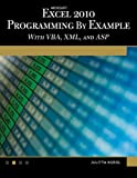 Microsoft(r) Excel(r) 2010 Programming by Example: With Vba, XML, and ASP - Julitta Korol