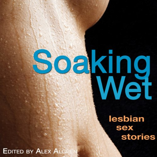 Soaking Wet: Lesbian Sex Stories audiobook cover art