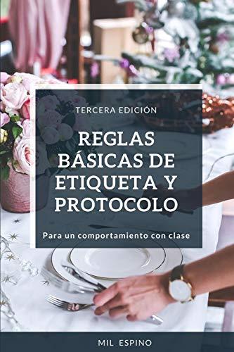 REGLAS BASICAS DE ETIQUETA Y PROTOCOLO: PARA UN COMPORTMIENTO CON CLASE