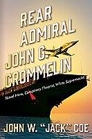 Rear Admiral John G. Crommelin: Naval Hero, Conspiracy Theorist, White Supremacist