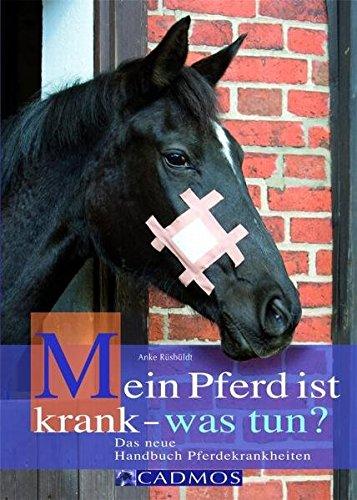 Mein Pferd ist krank - was tun? Das neue Handbuch Pferdekrankheiten