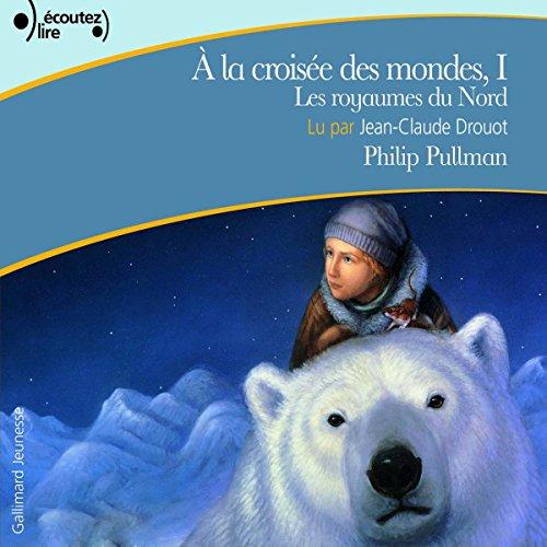 Les royaumes du Nord     À la croisée des mondes 1              Written by:                                                                                                                                 Philip Pullman                               Narrated by:                                                                                                                                 Jean-Claude Drouot                      Length: 14 hrs and 55 mins     3 ratings     Overall 4.7