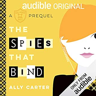 The Spies That Bind     A Gallagher Girls Prequel              By:                                                                                                                                 Ally Carter                               Narrated by:                                                                                                                                 Rebecca Soler                      Length: 2 hrs and 55 mins     4,106 ratings     Overall 4.2