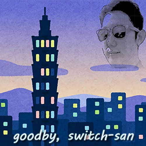 Goodby, Switch-San