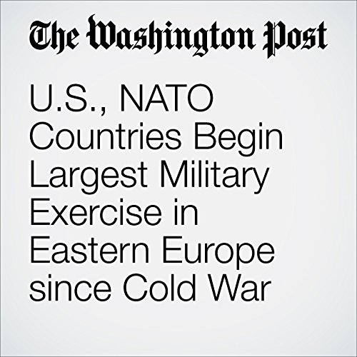 US, NATO Countries Begin Largest Military Exercise in Eastern Europe since Cold War audiobook cover art