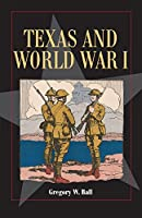 Texas and World War I (Fred Rider Cotten Popular History)