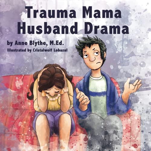 Compare Textbook Prices for Trauma Mama Husband Drama  ISBN 9781728880358 by Blythe M.Ed., Anne,Lobazul, Cristalwolf