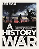 A History of War: From Ancient Warfare to the Global Conflicts of the 21st Century