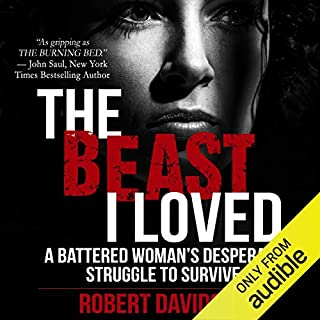 The Beast I Loved     A Battered Woman's Desperate Struggle to Survive              By:                                                                                                                                 Robert Davidson                               Narrated by:                                                                                                                                 Kevin Pierce                      Length: 11 hrs and 40 mins     299 ratings     Overall 4.7