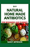 DIY Natural Home Made Antibiotics For Beginners and Dummies