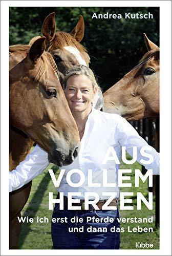 Aus vollem Herzen: Wie ich erst die Pferde verstand und dann das Leben