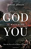 God Is Watching You: How the Fear of God Makes Us Human - Dominic (Alistair Buchan Professor of International Relations, University of Oxford) Johnson