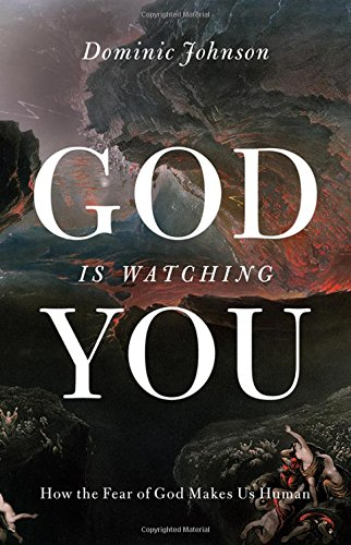 Image of God Is Watching You: How the Fear of God Makes Us Human