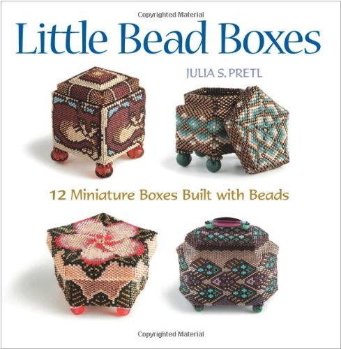 Little Bead Boxes: 12 Miniature Boxes Built with Beads by Julia S. Pretl (2006) Paperback