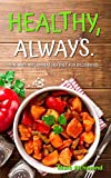 Anti Inflammatory Diet For Beginners: Classic Edition - Enjoy 200+ Recipes For Your Breakfast, Lunch And Dinner To Reduce Inflammation
