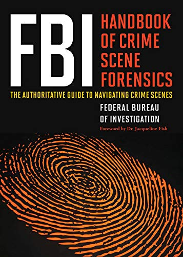 Compare Textbook Prices for FBI Handbook of Crime Scene Forensics: The Authoritative Guide to Navigating Crime Scenes  ISBN 9781632203229 by The Federal Bureau of Investigation,Fish, Jacqueline
