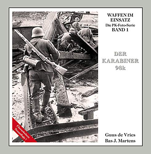 Der Karabiner 98k: Waffen im Einsatz (Waffen im Einsatz - Die PK-Foto-Serie)