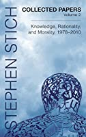 Collected Papers: Knowledge, Rationality, and Morality, 1978-2010