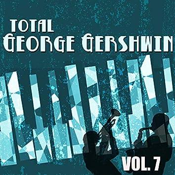 Total George Gershwin, Vol. 7