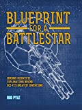 Blueprint for a Battlestar: Serious Scientific Explanations for Sci-Fis Greatest Inventions