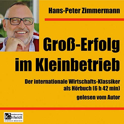 Großerfolg im Kleinbetrieb (Der internationale Wirtschafts-Klassiker als Hörbuch)