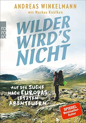 Wilder wird's nicht: Auf der Suche nach Europas letzten Abenteuern