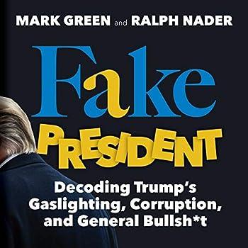 Fake President  Decoding Trump s Gaslighting Corruption and General Bullsh*t