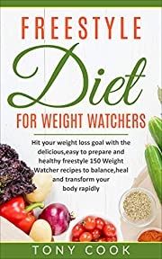 Freestyle diet for Weight Watchers: hit your weight loss goal with the delicious,easy to prepare and healthy freestyle 150 Weight Watcher recipes to balance,heal and transform your body rapidly