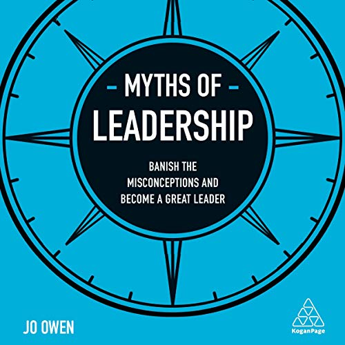 Myths of Leadership: Banish the Misconceptions and Become a Great Leader cover art