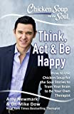 Chicken Soup for the Soul: Think, Act, & Be Happy: How to Use Chicken Soup for the Soul Stories to Train Your Brain to Be Your Own Therapist