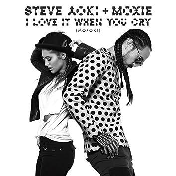 I Love It When You Cry (Moxoki) (Feat. Moxie Raia)