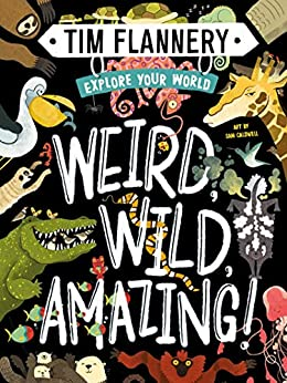 Explore Your World: Weird, Wild, Amazing! by [Tim Flannery]