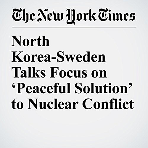 North Korea-Sweden Talks Focus on 'Peaceful Solution' to Nuclear Conflict audiobook cover art
