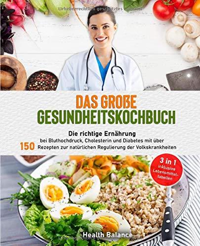 Das große Gesundheitskochbuch: Die richtige Ernährung bei Bluthochdruck, Cholesterin und Diabetes mit über 150 Rezepten zur natürlichen Regulierung der Volkskrankheiten (gesundes Kochbuch, Band 1)